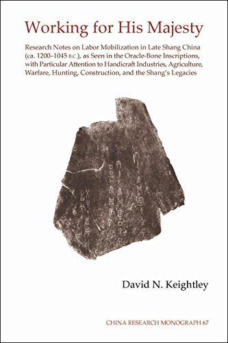 By David N Keightley Working for His Majesty: Research Notes on Labor Mobilization in Late Shang China (CA. 1200-1045 B.C [Paperback] ebook