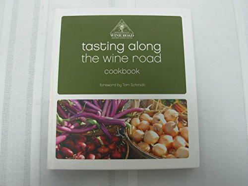 Tasting Along the Wine Road Cookbook: A Collection of Recipes From