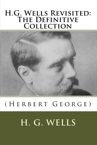 Download H.G. Wells Revisited: The Definitive Collection pdf