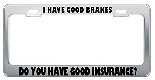- Moon I Have Good Brakes DO You Have Good Insurance? CAR Truck License Plate Frame Tag Perfect for Men Women Car garadge Decor