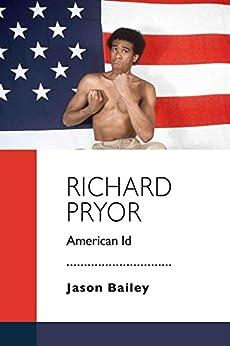 Richard Pryor: American Id by [Bailey, Jason]