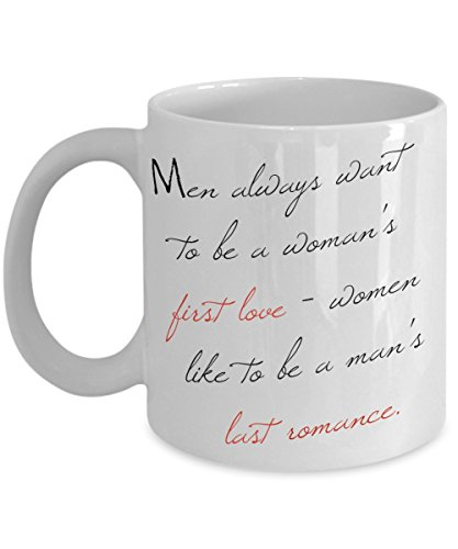 Coffee Mug For Woman | Men always want to be a woman's first love - women like to be a man's last romance. | 11 Oz White Ceramic Coffee Cup (Barnies Coffee Gift Baskets)