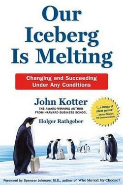 John Kotter: Our Iceberg Is Melting : Changing and Succeeding Under Any Conditions (Hardcover); 2006 Edition