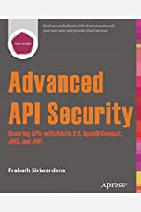 Advanced API Security: Securing APIs with OAuth 2.0, OpenID Connect, JWS, and JWE Paperback