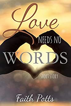 Love Needs No Words by [Potts, Faith]