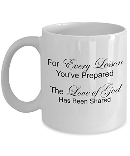 Gifts For Sunday School Teachers - For Every Lesson You've Prepared The Love of God Has Been Shared Mug, 11 Oz Ceramic Coffee Cup ()