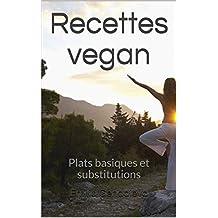 Recettes vegan: Plats basiques et substitutions (French Edition)