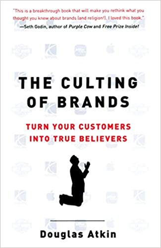 03ea754c6 The Culting of Brands  Turn Your Customers into True Believers  Douglas  Atkin  9781591840961  Amazon.com  Books