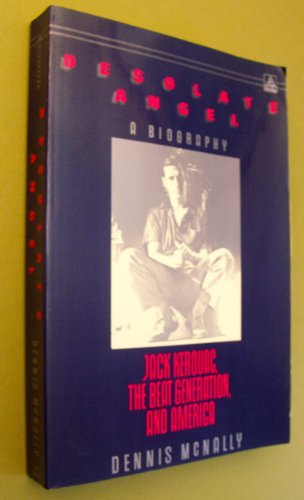 Desolate Angel: Jack Kerouac, the Beat Generation, and America