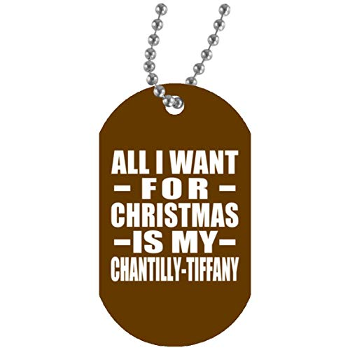 (All I Want For Christmas Is My Chantilly-Tiffany - Military Dog Tag Brown / One Size, Silver Chain ID Pendant Necklace, Best Funny Pet Themed Gag Idea for Owner Birthday Bday Xmas Anniversary)