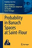Probability in Banach Spaces at Saint-Flour, Hoffmann-Jørgensen, Jørgen and Kuelbs, Jim, 3642252761