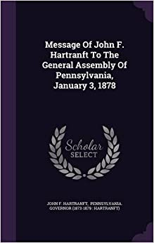 Book Message Of John F. Hartranft To The General Assembly Of Pennsylvania, January 3, 1878