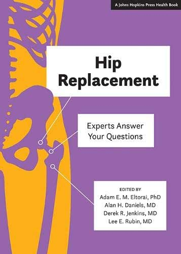 Hip Replacement: Experts Answer Your Questions (A Johns Hopkins Press Health Book)