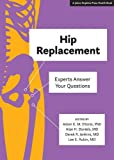 img - for Hip Replacement: Experts Answer Your Questions (A Johns Hopkins Press Health Book) book / textbook / text book