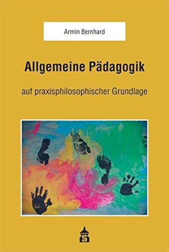Allgemeine Pädagogik: auf praxisphilosophischer Grundlage