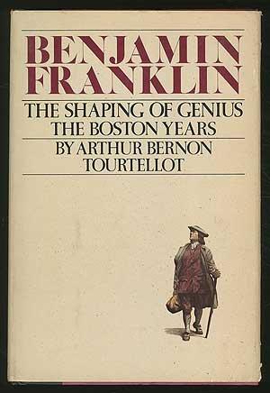 Benjamin Franklin: The shaping of genius : the Boston Years