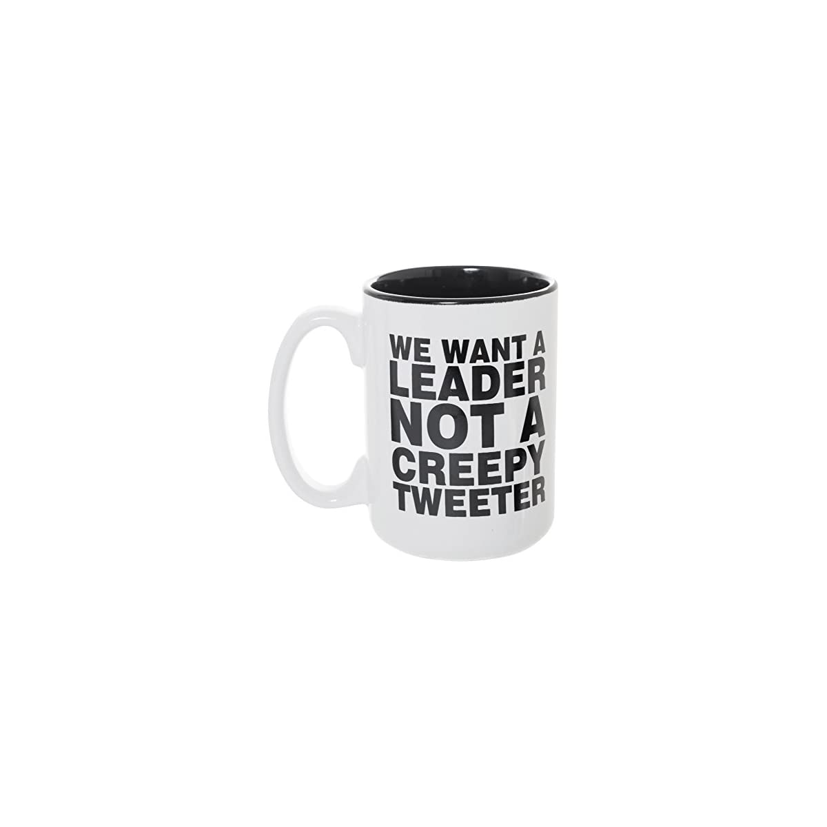 We Want A Leader Not A Creepy Tweeter 15 oz Deluxe Large Double-Sided Anti-Trump Mug