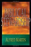 Biblical Stewardship, Martin, Alfred, 159387040X