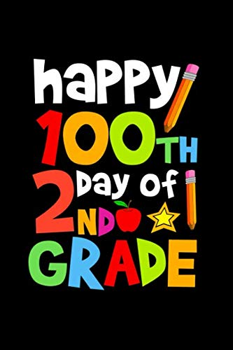 Happy 100th Day of 2nd Grade: Celebrating School Progress Notebook: This is a 6X9 100 Page Diary To Write Things in. Makes a Great K-12, Student, Teacher or Parent Gift For Men or Women.]()