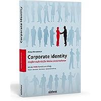 Corporate Identity - Großer Auftritt für kleine Unternehmen: Mit der VIVA-Formel zum Erfolg / Vision - Identität - Verhalten - Außendarstellung