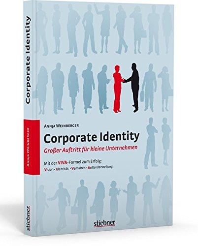 Corporate Identity - Großer Auftritt für kleine Unternehmen: Mit der VIVA-Formel zum Erfolg / Vision - Identität - Verhalten - Außendarstellung Taschenbuch – 1. März 2010 Annja Weinberger Stiebner 3830713789 Wirtschaft / Werbung