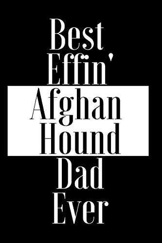 Best Effin Afghan Hound Dad Ever: Gift for Dog Animal Pet Lover - Funny Notebook Joke Journal Planner - Friend Her Him Men Women Colleague Coworker Book (Special Funny Unique Alternative to Card)