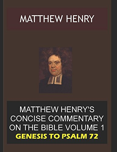 Matthew Henry's Concise Commentary on the Bible Volume 1: GENESIS TO PSALM 72 (Matthew Henry Concise Commentary)