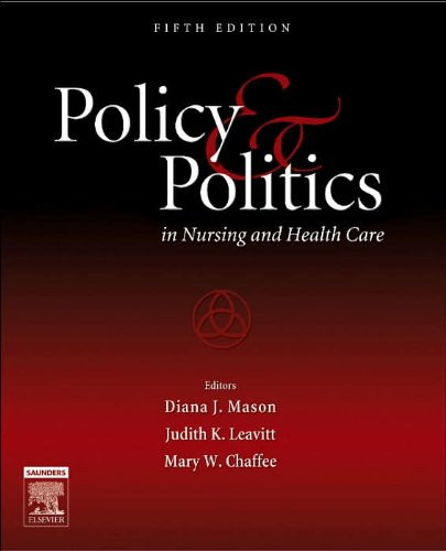 Policy and Politics in Nursing and Health Care (text only) 5th (Fifth) edition by J. K. Leavitt,M. W. Chaffee,D. J. Mason