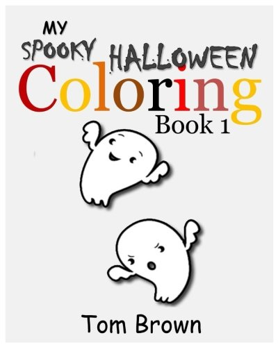 My Spooky Halloween Coloring Book 1: Fun, Exciting, Spooky Ghost Halloween Coloring Pages for Preschoolers (Volume (Spooky Halloween Stories For Preschoolers)