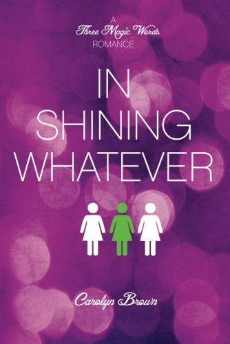 Download In Shining Whatever (A Three Magic Words Romance) pdf