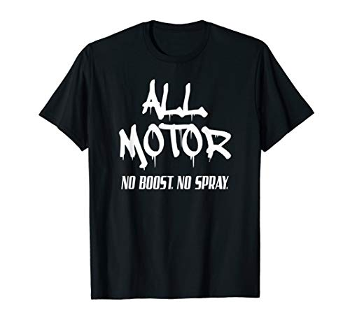 All Motor Shirt Street Drag Racing No Boost No Spray