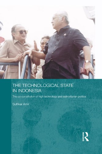 Download The Technological State in Indonesia: The Co-constitution of High Technology and Authoritarian Politics (Routledge Contemporary Southeast Asia Series) Pdf