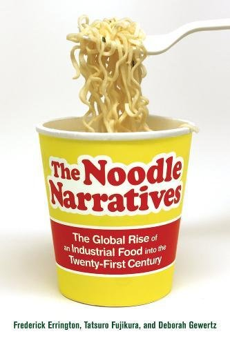 The Noodle Narratives: The Global Rise of an Industrial Food into the Twenty-First Century