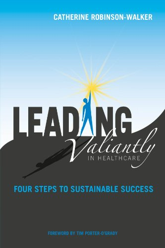 Leading Valiantly in Healthcare: Four Steps to Sustainable Success
