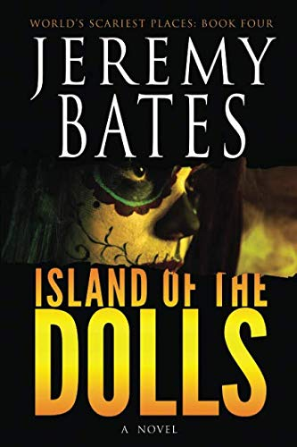 Book cover from Island of the Dolls (Worlds Scariest Places) by Jeremy Bates