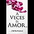 A Veces El Amor... (Trilogía: A Veces... Libro 1; Spanish Edition: A Thing About Love...))