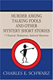 Murder among Talking Fools and Other Mystery Short Stories, Charles E. Schwarz, 0595268099