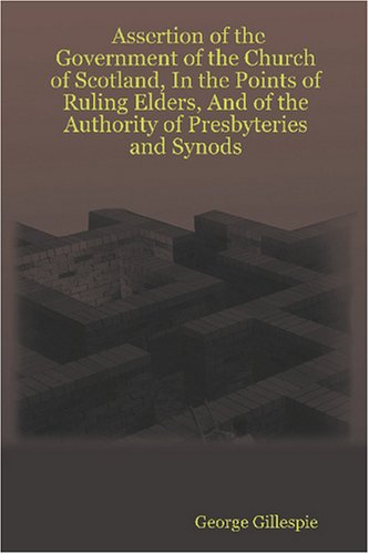 Download Assertion of the Government of the Church of Scotland, In the Points of Ruling Elders, And of the Authority of Presbyteries and Synods pdf epub
