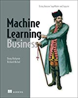 Machine Learning for Business: Using Amazon SageMaker and Jupyter Front Cover