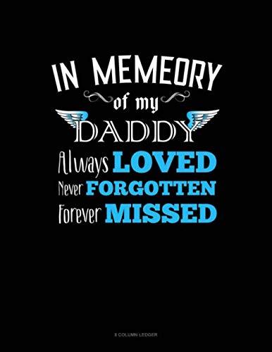 In Memory Of My Daddy Always Loved Never Forgotten Forever Missed: 8 Column Ledger
