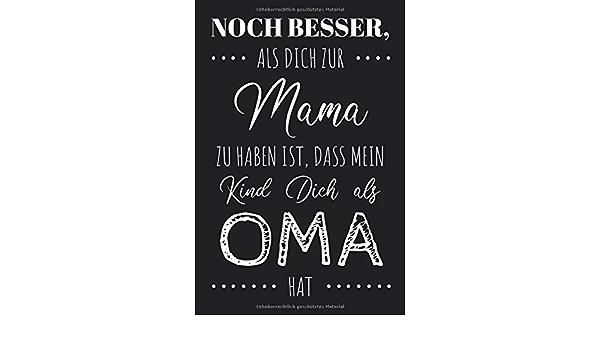 Oma als zu haben dass besser zur dich haben ist mama mein noch als dich kind Mama