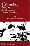 The Befriending Leader : Essays by Octavia Hill, Hill, Octavia, 0915728125