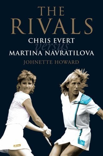 Download The Rivals : Chris Evert Vs. Martina Navratilova - Their Rivalry, Their Friendship, Their Legacy ebook