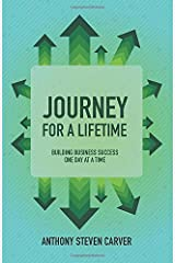 Journey for a Lifetime: Building Business Success One Day at a Time (Steve Carver's Business Book Series) Paperback