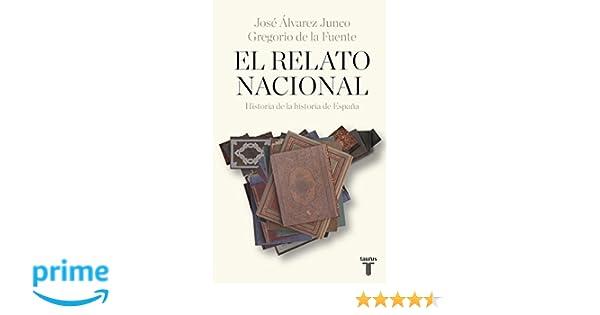 El relato nacional: Historia de la historia de España ...