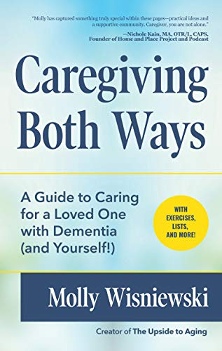 Caregiving Both Ways: A Guide to Caring for a Loved One with Dementia (and Yourself!) (Caring For A Loved One With Dementia)