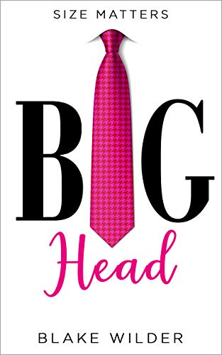 Big Head A Billionaire Boss Romantic Comedy Size Matters Book 1