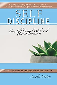 How to Build Self-Discipline: How self control works and how to increase it. Self discipline for success. (Well-Being Book 7) by [Coetzer, Annalie]