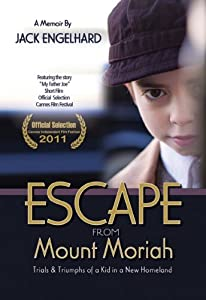 Escape from Mount Moriah: Trials & Triumphs of a Kid in a New Homeland by Jack Engelhard (2011-10-01)