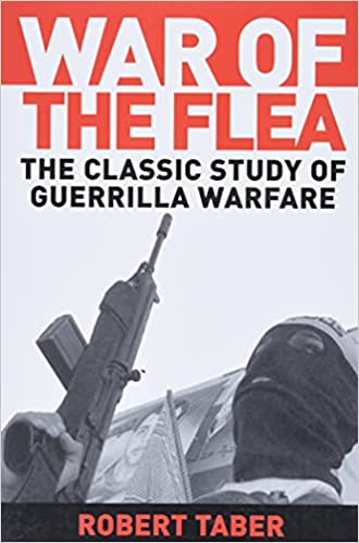 Amazon.com: War of the Flea: The Classic Study of Guerrilla Warfare:  9781574885552: Taber, Robert: Books